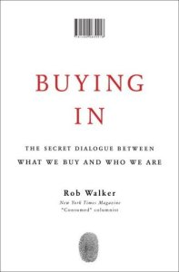 Buying In- The Secret Dialogue Between What We Buy and Who We Are