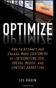Optimize- How to Attract and Engage More Customers by Integrating SEO, Social Media, and Content Marketing